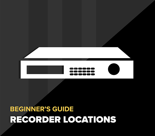 Where will you locate your video recorder?